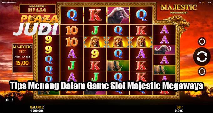 Tips Menang Dalam Game Slot Majestic Megaways